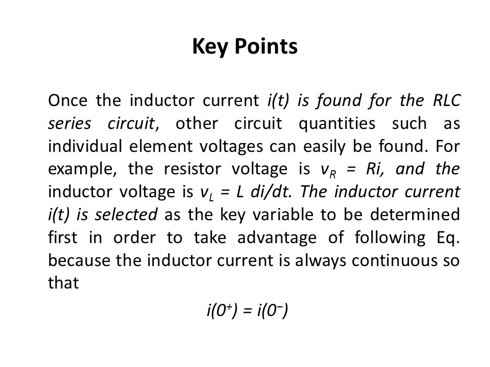 Key Points Once the inductor current i(t) is found for the RLC series circuit, other circuit quantities such as individual element voltages can easily