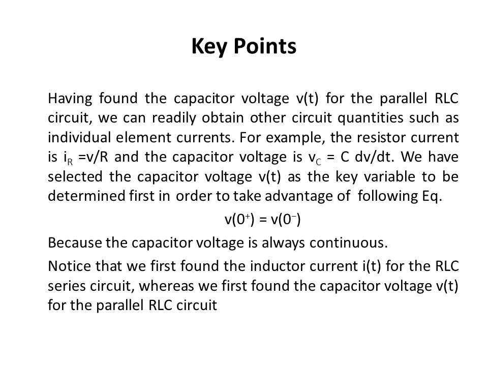 Key Points Having found the capacitor voltage v(t) for the parallel RLC circuit, we can readily obtain other circuit quantities such as individual ele