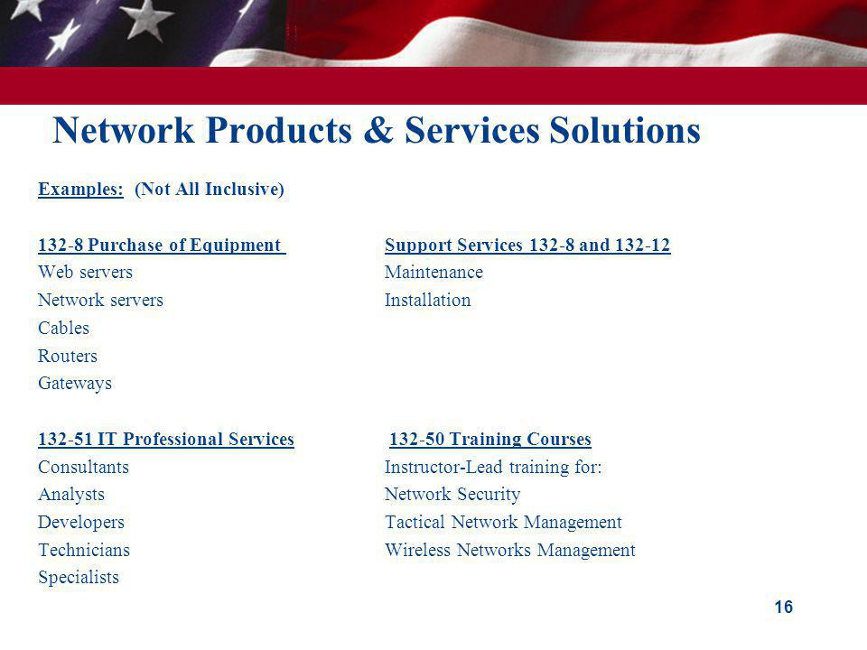 Network Products & Services Solutions Examples: (Not All Inclusive) 132-8 Purchase of Equipment Support Services 132-8 and 132-12 Web serversMaintenan