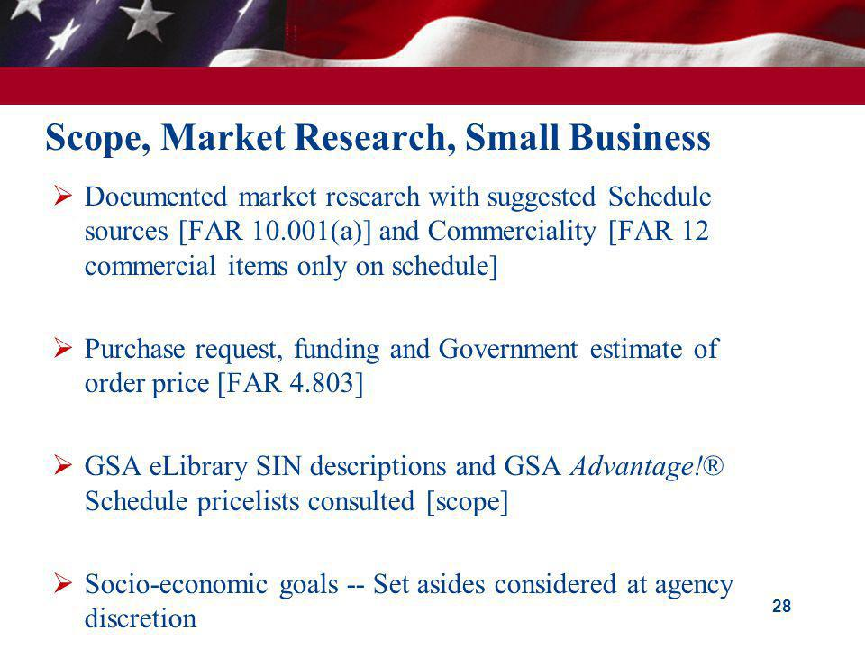 Scope, Market Research, Small Business Documented market research with suggested Schedule sources [FAR 10.001(a)] and Commerciality [FAR 12 commercial