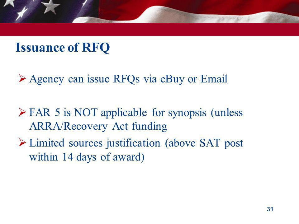 Issuance of RFQ Agency can issue RFQs via eBuy or Email FAR 5 is NOT applicable for synopsis (unless ARRA/Recovery Act funding Limited sources justifi