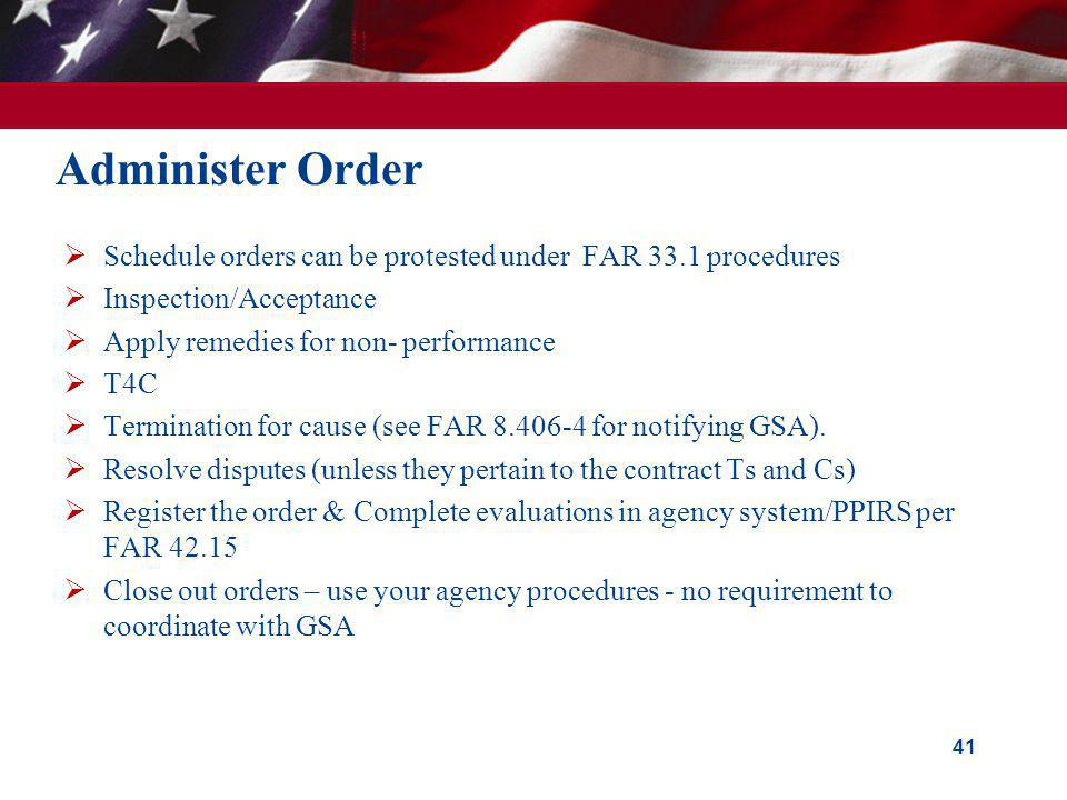 Administer Order Schedule orders can be protested under FAR 33.1 procedures Inspection/Acceptance Apply remedies for non- performance T4C Termination
