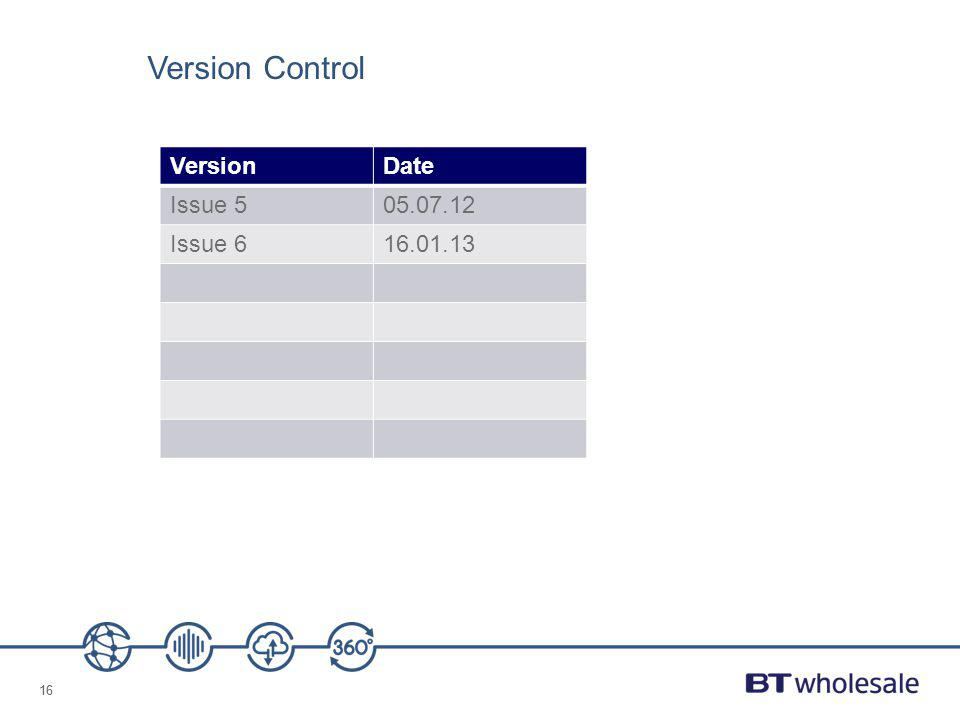 16 Version Control VersionDate Issue 505.07.12 Issue 616.01.13