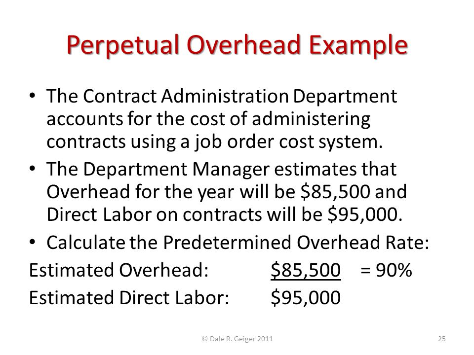 Perpetual Overhead Example The Contract Administration Department accounts for the cost of administering contracts using a job order cost system. The
