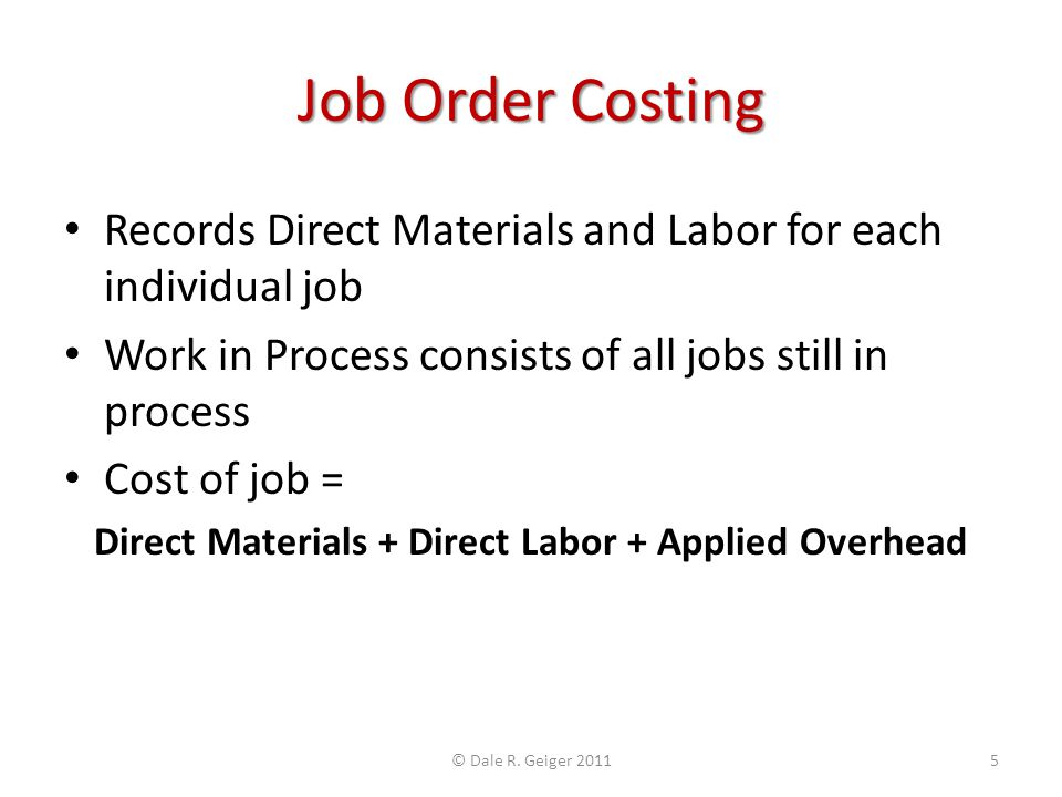Job Order Costing Records Direct Materials and Labor for each individual job Work in Process consists of all jobs still in process Cost of job = Direc