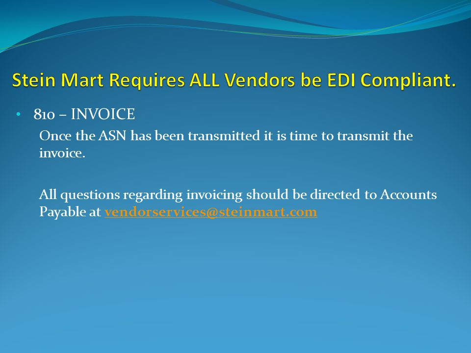 810 – INVOICE Once the ASN has been transmitted it is time to transmit the invoice.