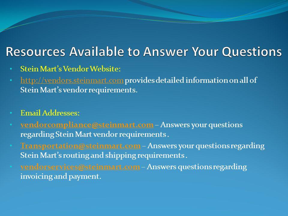 Stein Marts Vendor Website: http://vendors.steinmart.com provides detailed information on all of Stein Marts vendor requirements. http://vendors.stein