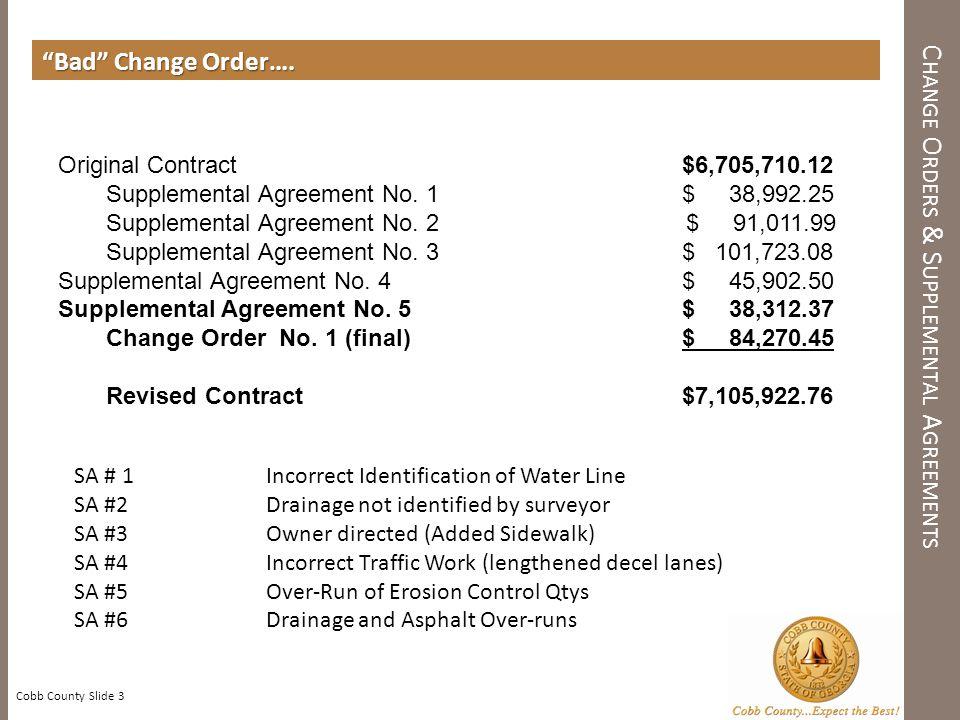 Bad Change Order…. Cobb County Slide 3 C HANGE O RDERS & S UPPLEMENTAL A GREEMENTS Original Contract$6,705,710.12 Supplemental Agreement No. 1$ 38,992