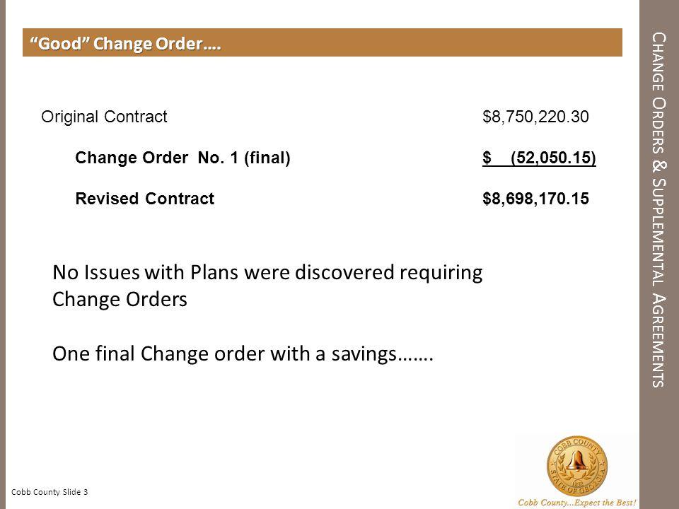 Good Change Order…. Cobb County Slide 3 C HANGE O RDERS & S UPPLEMENTAL A GREEMENTS Original Contract$8,750,220.30 Change Order No. 1 (final)$ (52,050