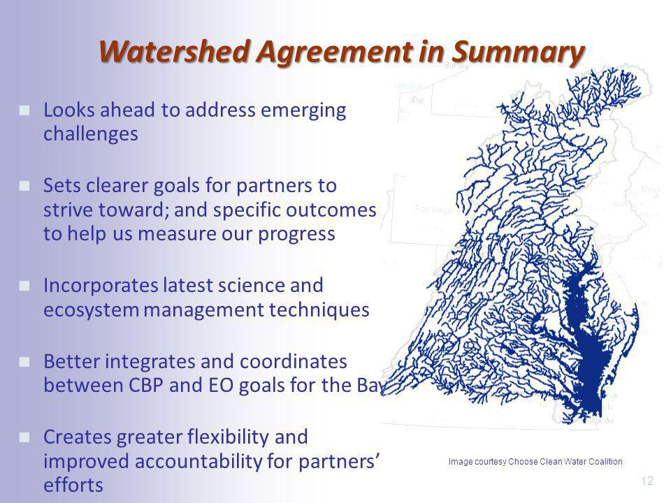 Watershed Agreement in Summary Looks ahead to address emerging challenges Sets clearer goals for partners to strive toward; and specific outcomes to h