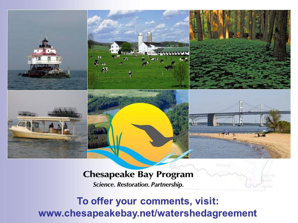 To offer your comments, visit: www.chesapeakebay.net/watershedagreement