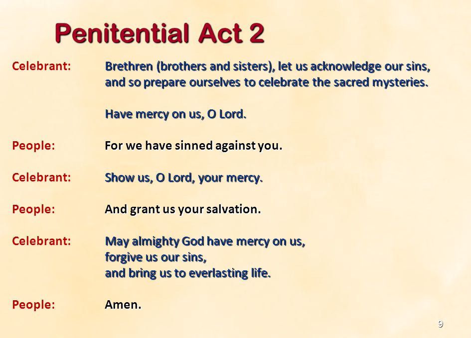 10 Brethren (brothers and sisters), let us acknowledge our sins, Celebrant: Brethren (brothers and sisters), let us acknowledge our sins, and so prepare ourselves to celebrate the sacred mysteries.