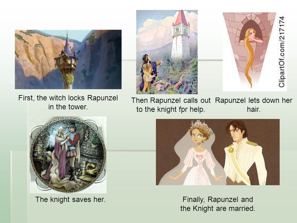First, the witch locks Rapunzel in the tower. Then Rapunzel calls out to the knight fpr help. Rapunzel lets down her hair. The knight saves her.Finall