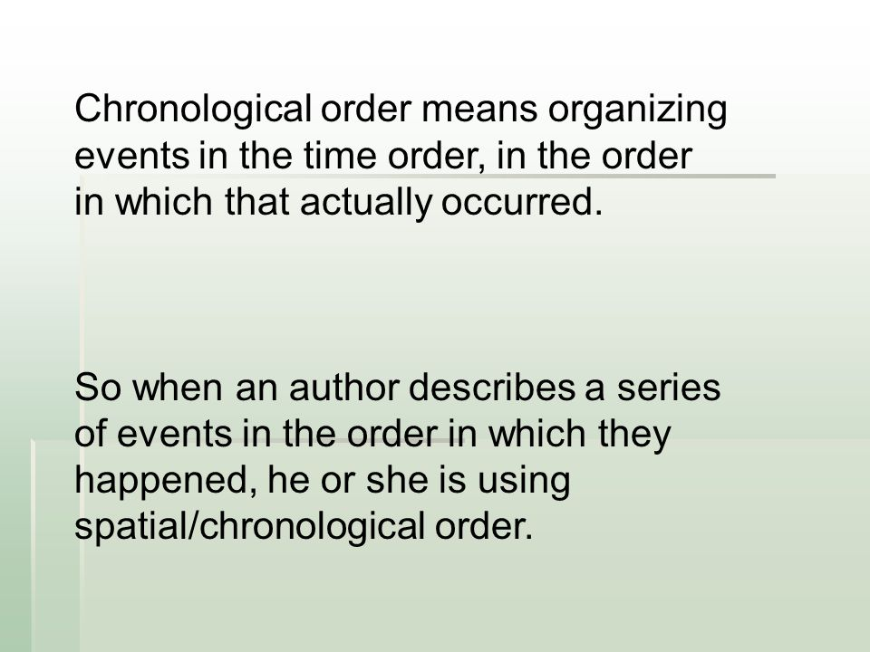 Chronological order means organizing events in the time order, in the order in which that actually occurred.