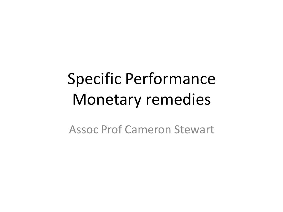 Specific Performance Monetary remedies Assoc Prof Cameron Stewart