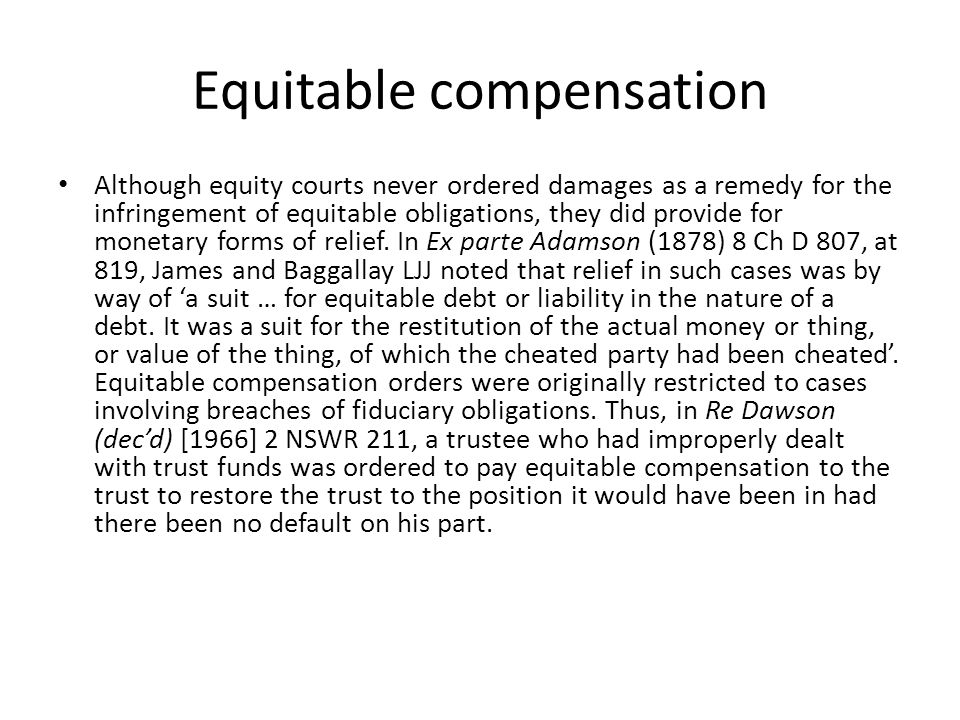 Equitable compensation Although equity courts never ordered damages as a remedy for the infringement of equitable obligations, they did provide for monetary forms of relief.