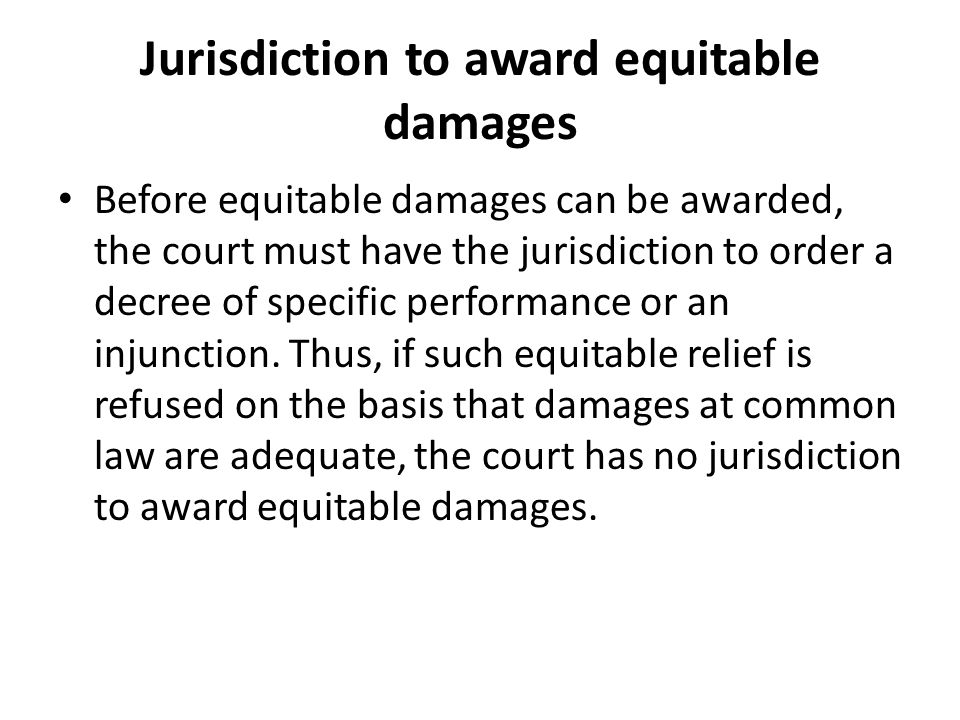 Jurisdiction to award equitable damages Before equitable damages can be awarded, the court must have the jurisdiction to order a decree of specific pe