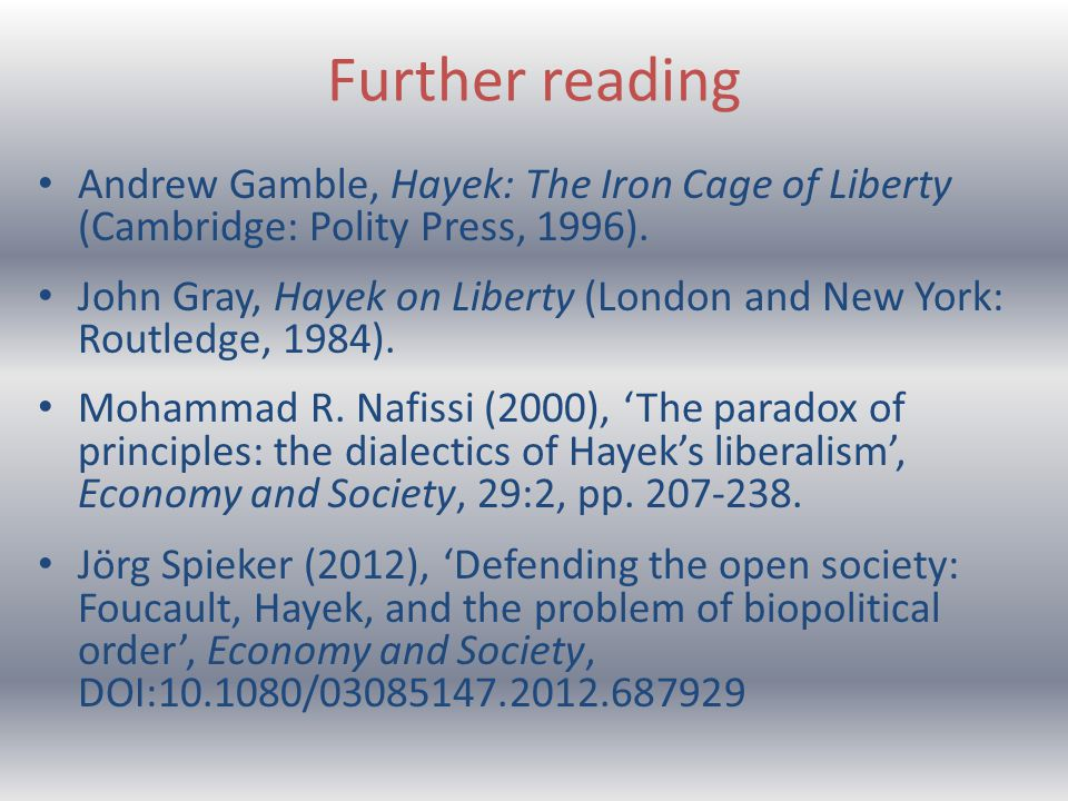 Further reading Andrew Gamble, Hayek: The Iron Cage of Liberty (Cambridge: Polity Press, 1996).