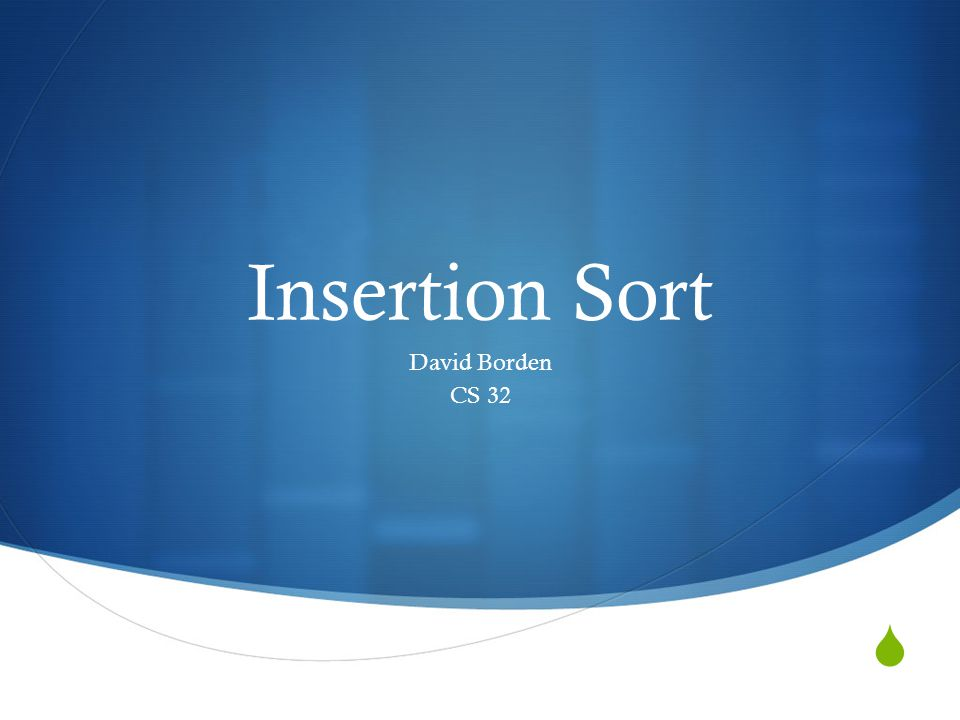 Insertion Sort David Borden CS 32