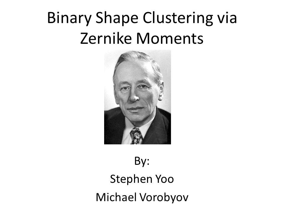 Binary Shape Clustering via Zernike Moments By: Stephen Yoo Michael Vorobyov