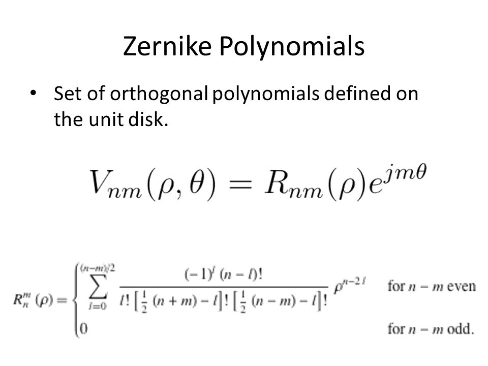 Zernike Polynomials Set of orthogonal polynomials defined on the unit disk.