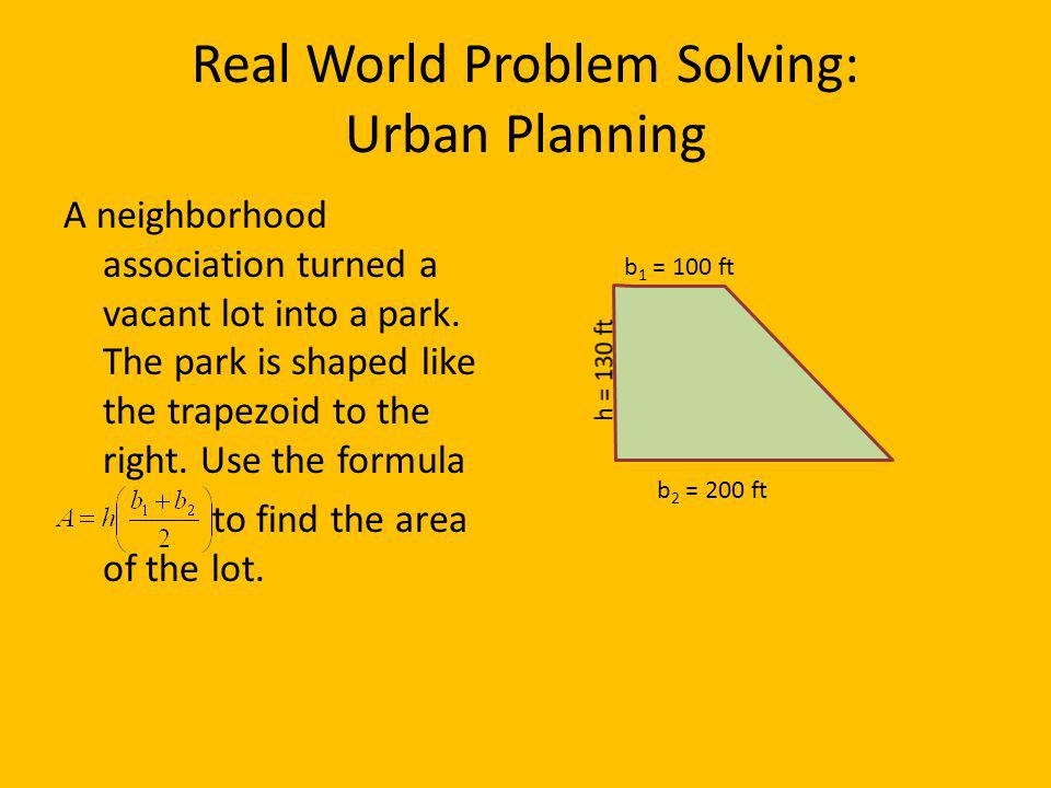 Real World Problem Solving: Urban Planning A neighborhood association turned a vacant lot into a park. The park is shaped like the trapezoid to the ri