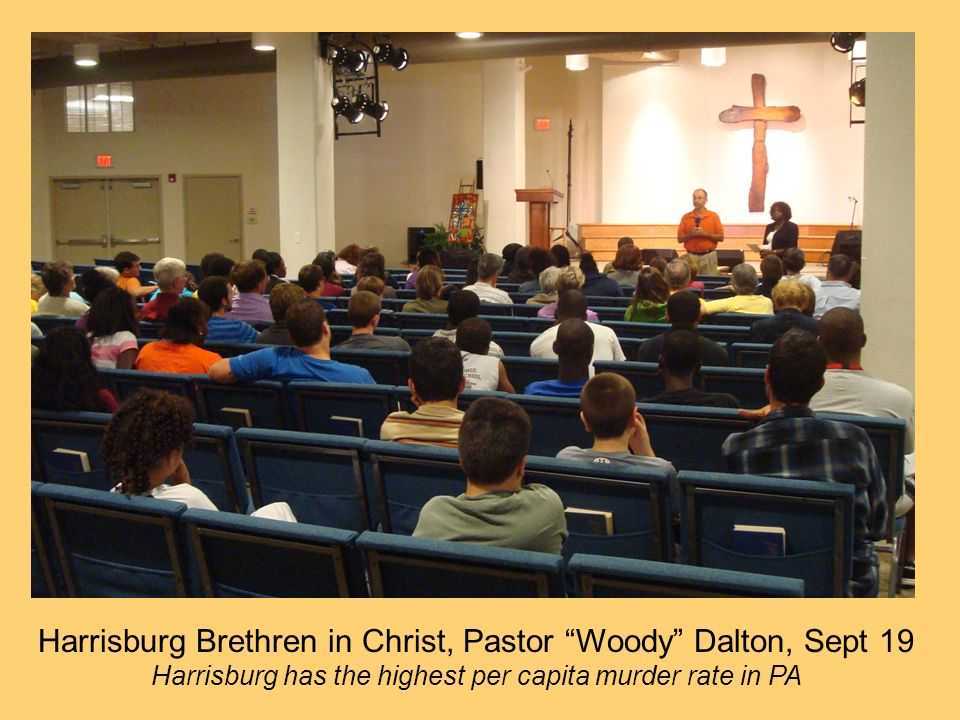 Harrisburg Brethren in Christ, Pastor Woody Dalton, Sept 19 Harrisburg has the highest per capita murder rate in PA