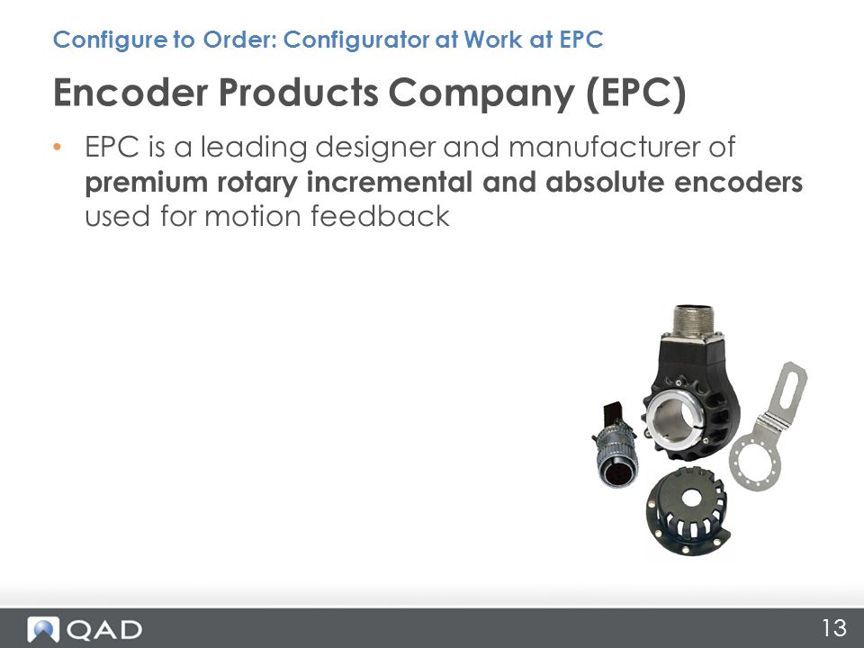 EPC is a leading designer and manufacturer of premium rotary incremental and absolute encoders used for motion feedback Encoder Products Company (EPC) Configure to Order: Configurator at Work at EPC 13