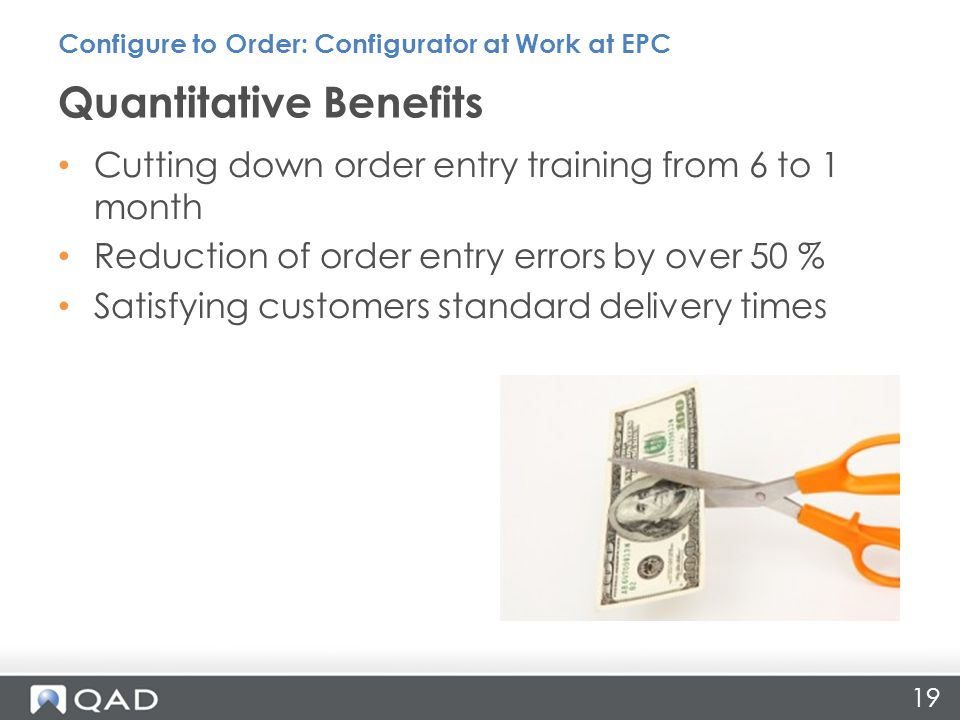 19 Quantitative Benefits Configure to Order: Configurator at Work at EPC Cutting down order entry training from 6 to 1 month Reduction of order entry errors by over 50 % Satisfying customers standard delivery times