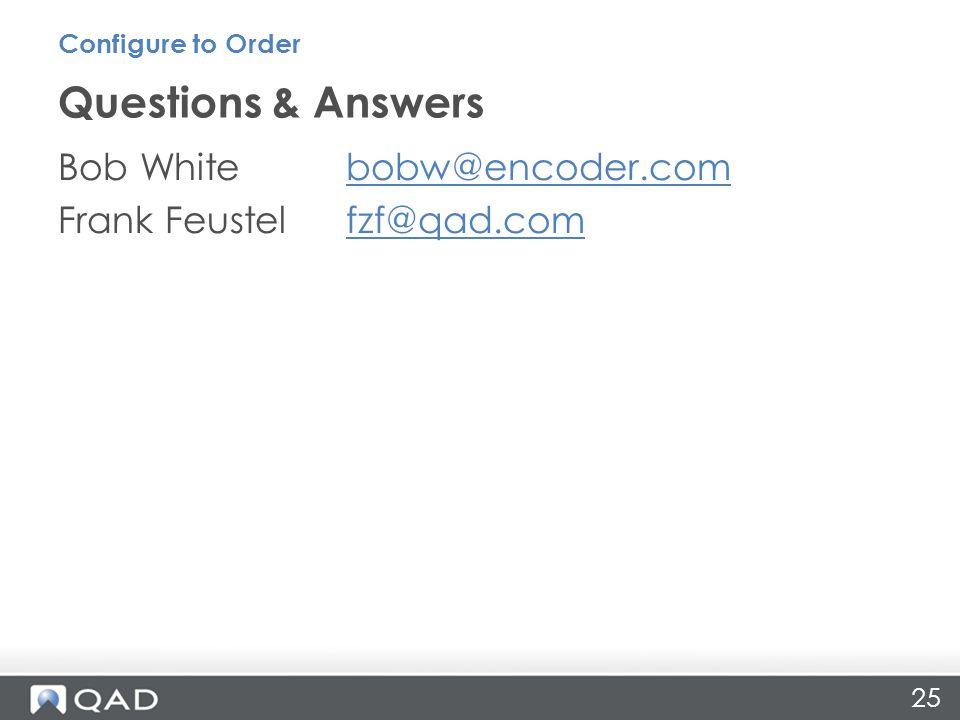 25 Bob Whitebobw@encoder.combobw@encoder.com Frank Feustel fzf@qad.comfzf@qad.com Questions & Answers Configure to Order