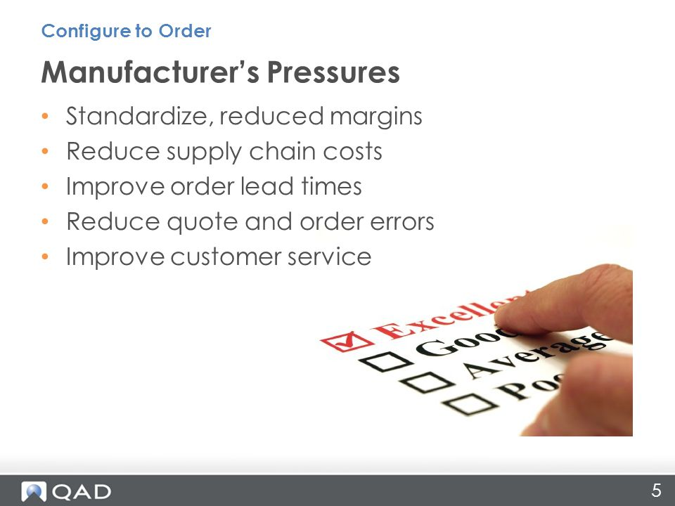 Standardize, reduced margins Reduce supply chain costs Improve order lead times Reduce quote and order errors Improve customer service Manufacturers Pressures Configure to Order 5