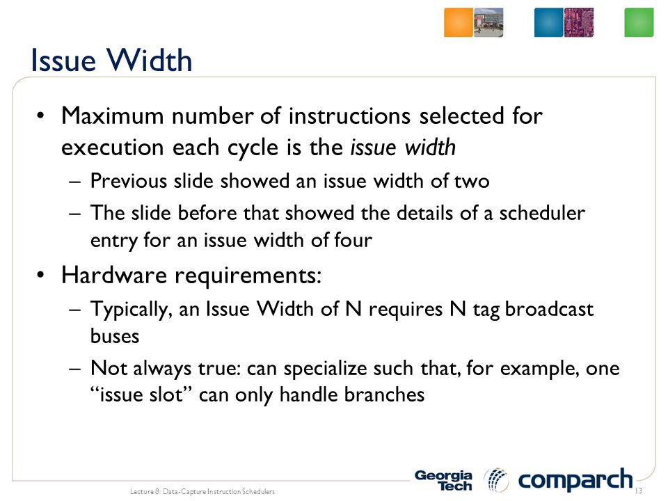 Maximum number of instructions selected for execution each cycle is the issue width –Previous slide showed an issue width of two –The slide before tha