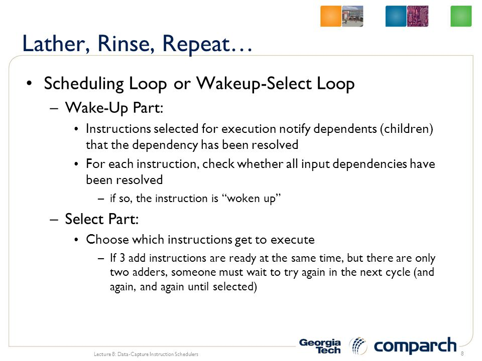 Scheduling Loop or Wakeup-Select Loop –Wake-Up Part: Instructions selected for execution notify dependents (children) that the dependency has been res