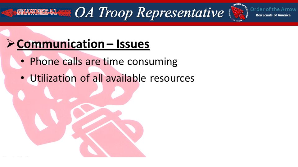 Order of the Arrow Boy Scouts of America Communication – Issues Phone calls are time consuming Utilization of all available resources