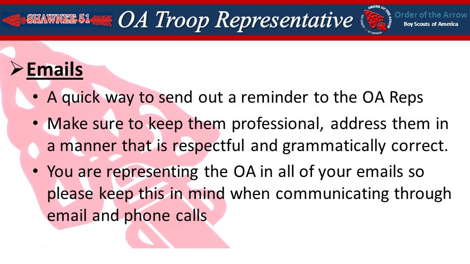 Order of the Arrow Boy Scouts of America Emails A quick way to send out a reminder to the OA Reps Make sure to keep them professional, address them in a manner that is respectful and grammatically correct.