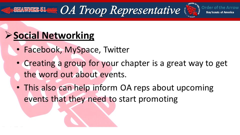 Order of the Arrow Boy Scouts of America Social Networking Facebook, MySpace, Twitter Creating a group for your chapter is a great way to get the word out about events.