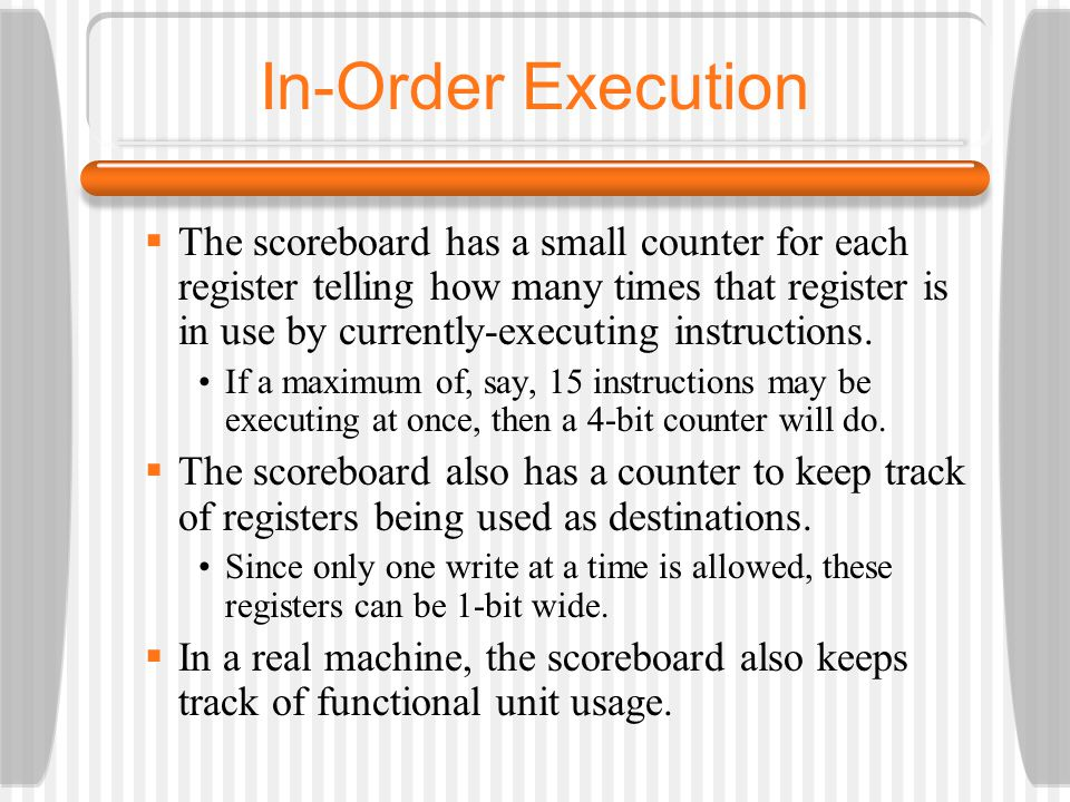 The scoreboard has a small counter for each register telling how many times that register is in use by currently-executing instructions. If a maximum