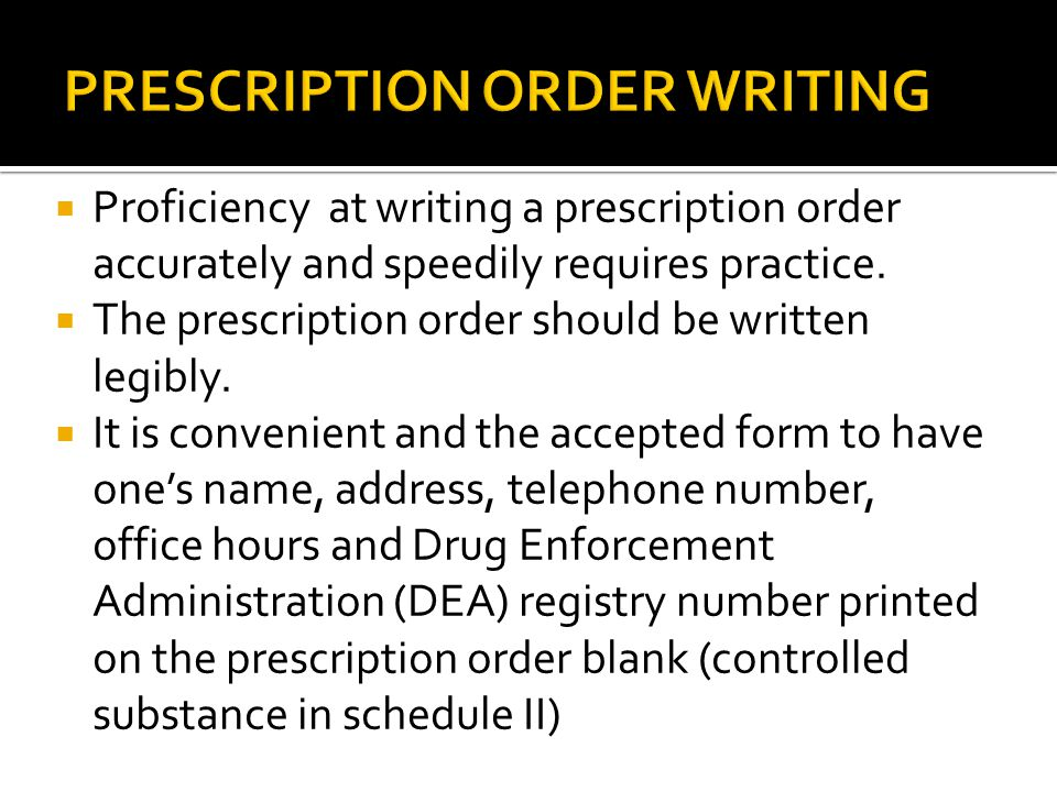 Proficiency at writing a prescription order accurately and speedily requires practice.