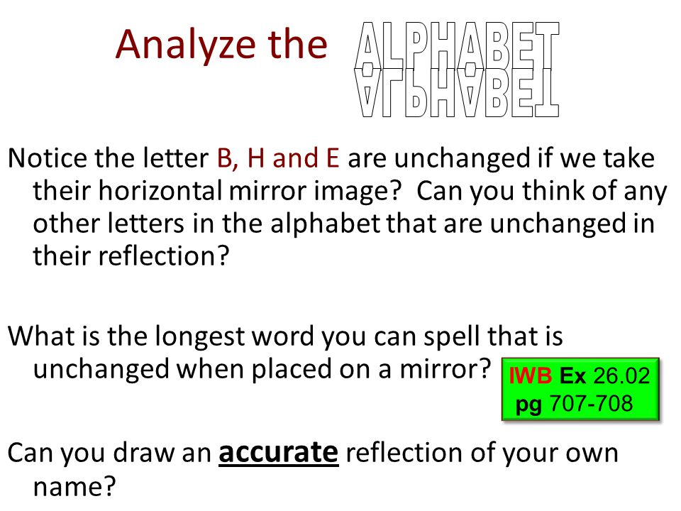 Analyze the Notice the letter B, H and E are unchanged if we take their horizontal mirror image? Can you think of any other letters in the alphabet th