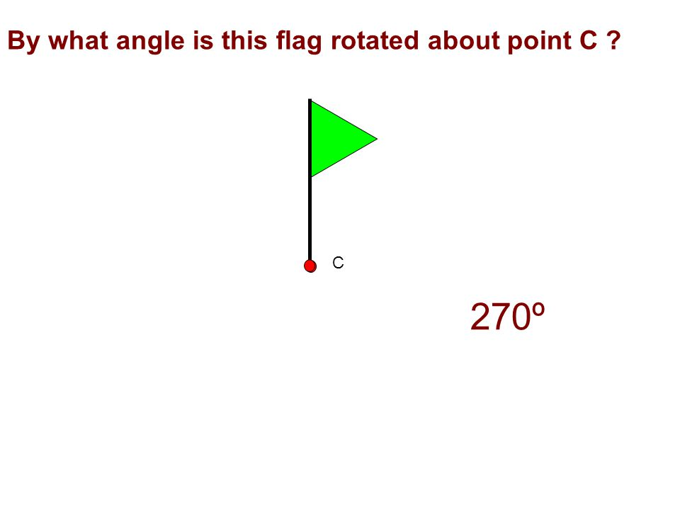 By what angle is this flag rotated about point C ? 270º C