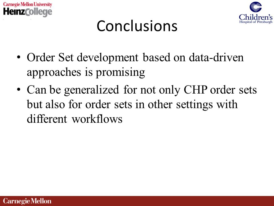 Order Set development based on data-driven approaches is promising Can be generalized for not only CHP order sets but also for order sets in other settings with different workflows Conclusions