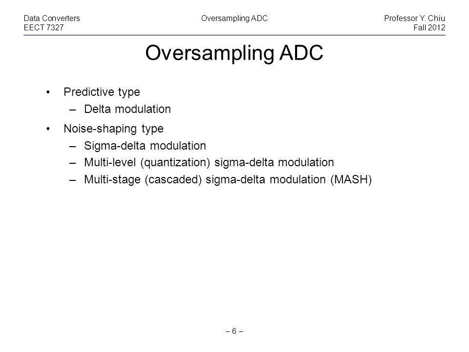 Oversampling ADC – 6 – Data ConvertersOversampling ADCProfessor Y.