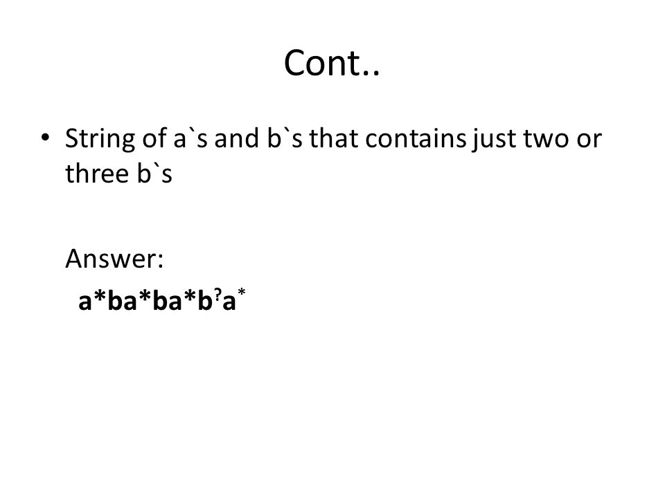 Cont.. String of a`s and b`s that contains just two or three b`s Answer: a*ba*ba*b a *