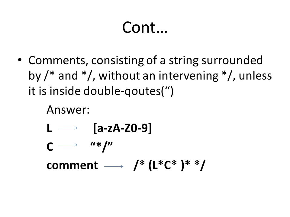Cont… Comments, consisting of a string surrounded by /* and */, without an intervening */, unless it is inside double-qoutes() Answer: L [a-zA-Z0-9] C */ comment /* (L*C* )* */