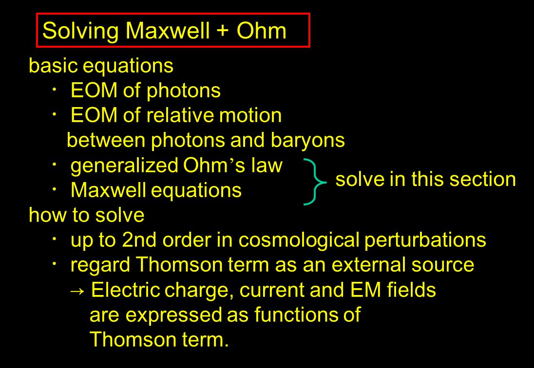 Solving Maxwell + Ohm basic equations EOM of photons EOM of relative motion between photons and baryons generalized Ohm s law Maxwell equations how to