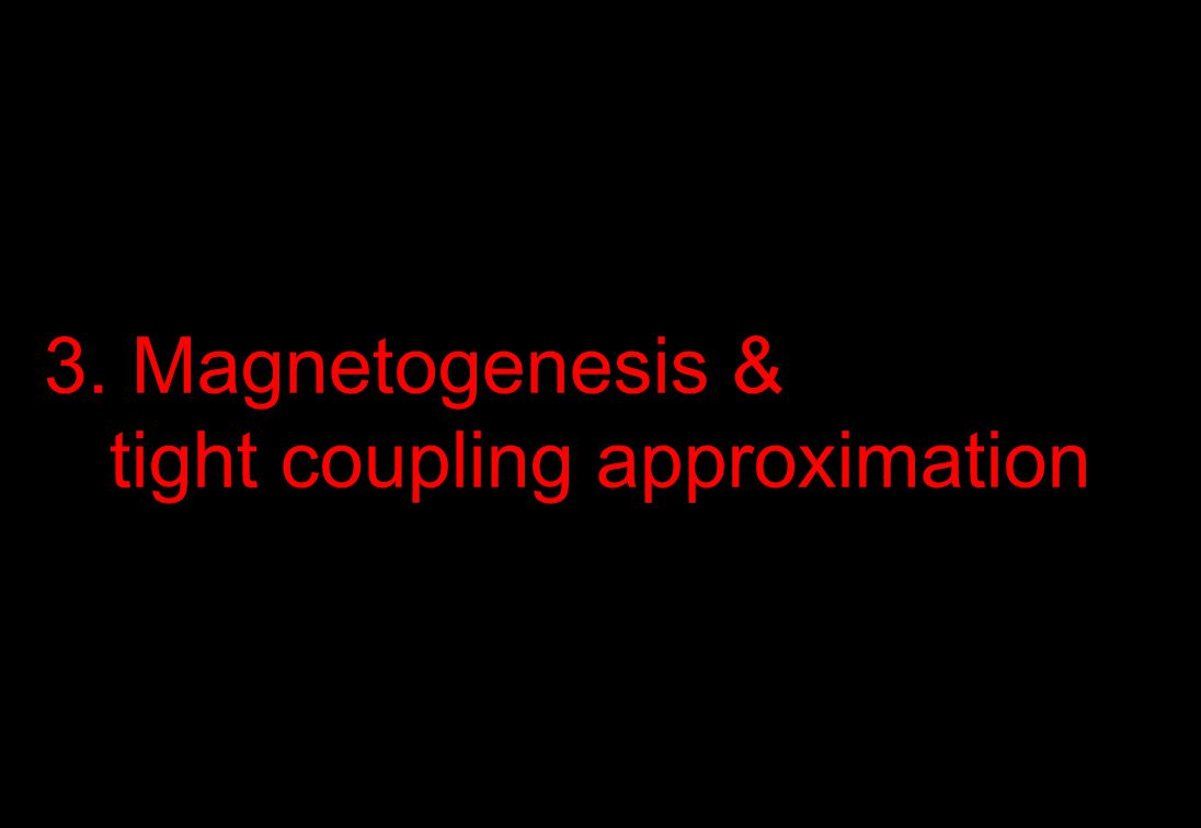 3. Magnetogenesis & tight coupling approximation