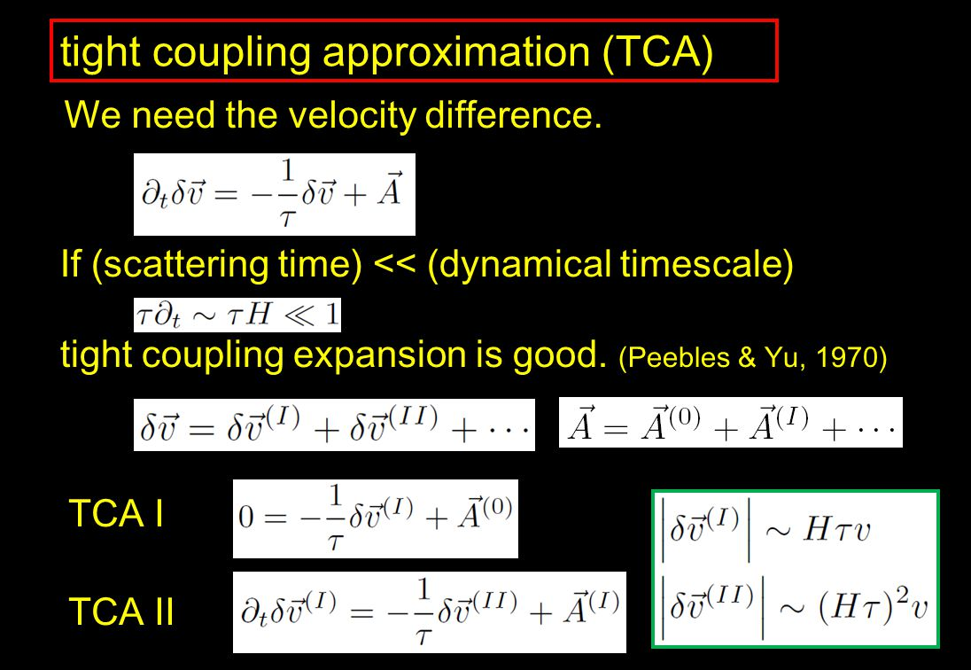 If (scattering time) << (dynamical timescale) tight coupling expansion is good. (Peebles & Yu, 1970) tight coupling approximation (TCA) We need the ve