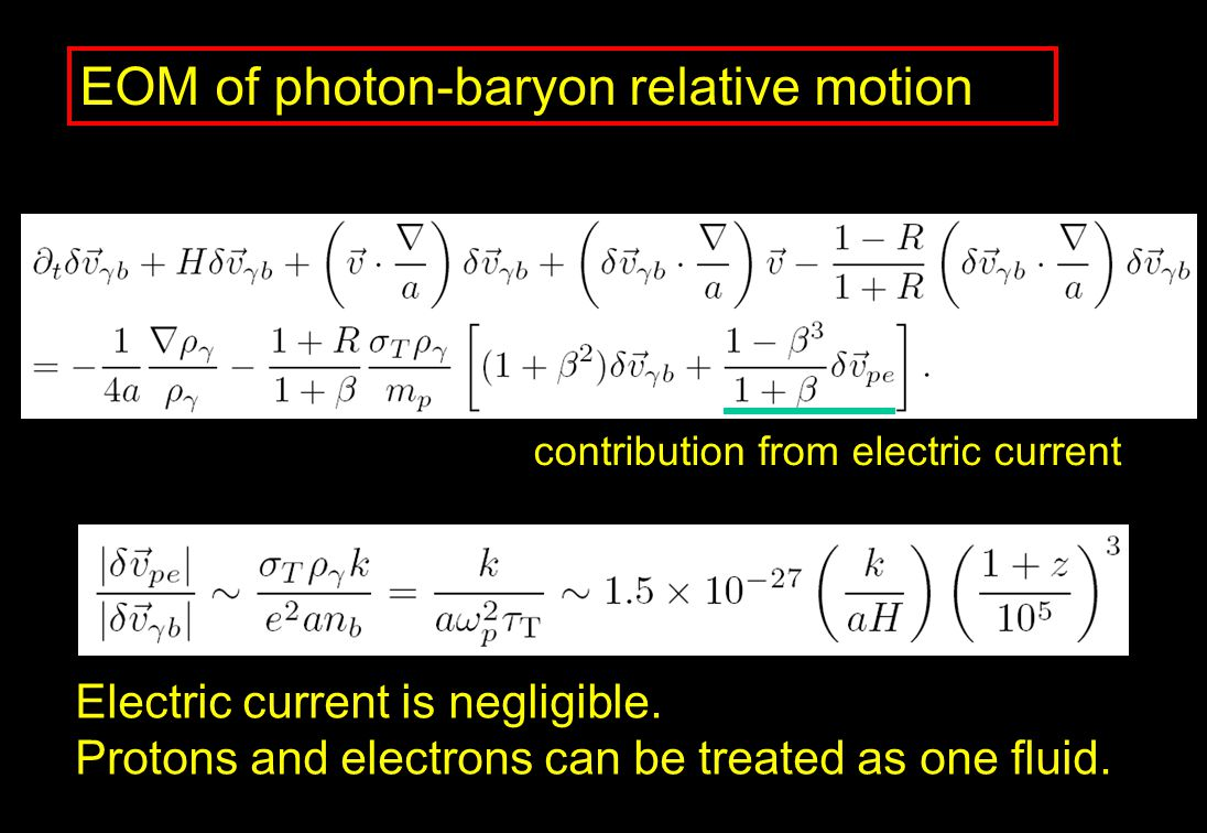 EOM of photon-baryon relative motion contribution from electric current Electric current is negligible. Protons and electrons can be treated as one fl