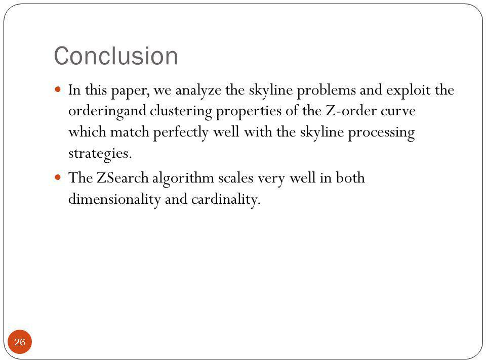 Conclusion In this paper, we analyze the skyline problems and exploit the orderingand clustering properties of the Z-order curve which match perfectly