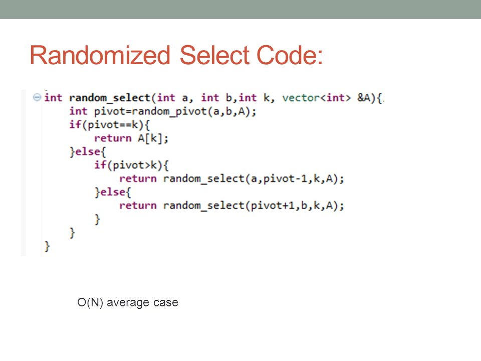 Randomized Select Code: O(N) average case